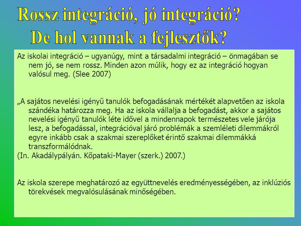 Az iskolai integráció – ugyanúgy, mint a társadalmi integráció – önmagában se nem jó, se nem rossz. Minden azon múlik, hogy ez az integráció hogyan va