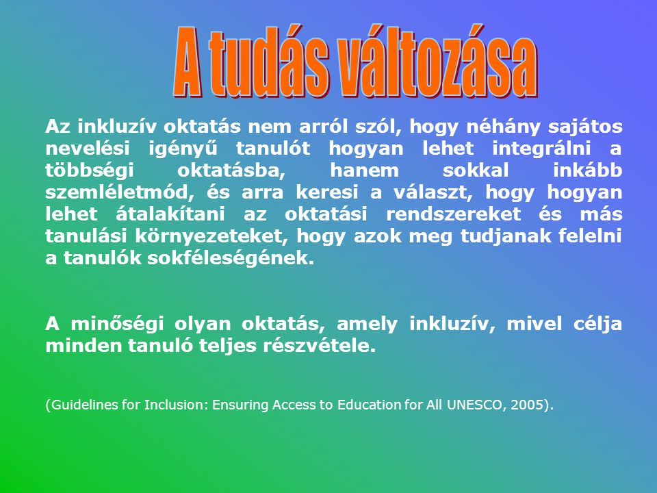 Az inkluzív oktatás nem arról szól, hogy néhány sajátos nevelési igényű tanulót hogyan lehet integrálni a többségi oktatásba, hanem sokkal inkább szem
