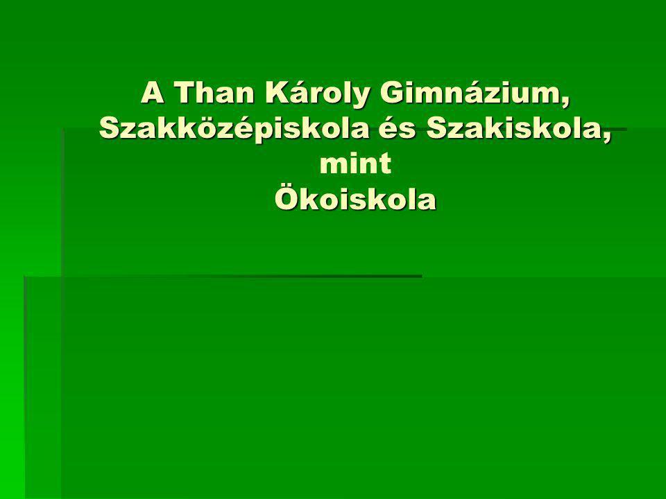 A Than Károly Gimnázium, Szakközépiskola és Szakiskola, Ökoiskola A Than Károly Gimnázium, Szakközépiskola és Szakiskola, mint Ökoiskola
