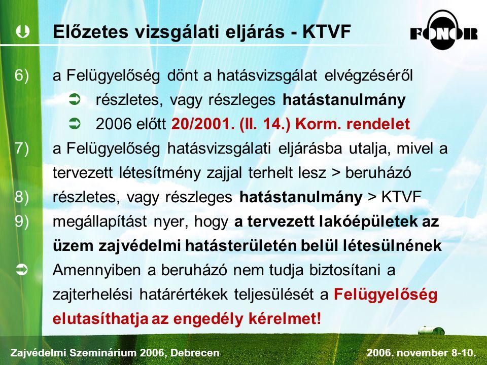  Előzetes vizsgálati eljárás - KTVF  a Felügyelőség dönt a hatásvizsgálat elvégzéséről  részletes, vagy részleges hatástanulmány  2006 előtt 20/2001.