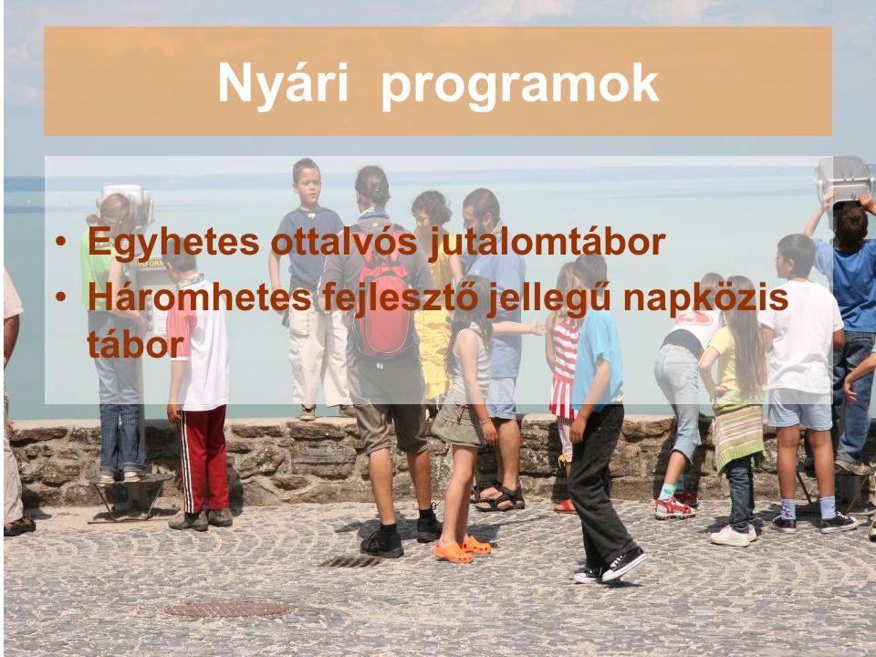 Nyári programok •Egyhetes ottalvós jutalomtábor •Háromhetes fejlesztő jellegű napközis tábor