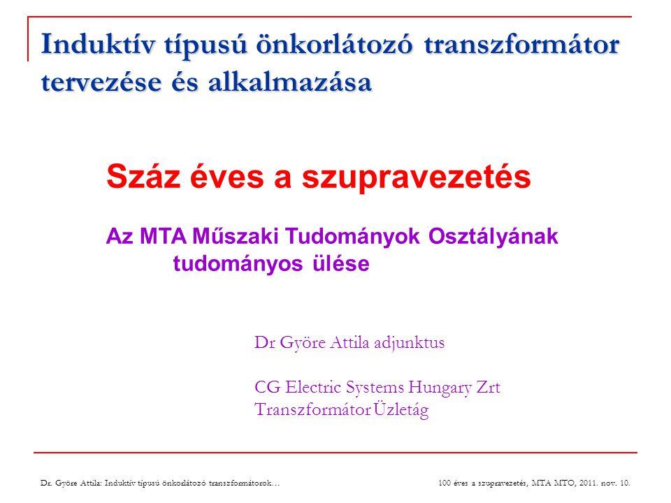 Dr. Györe Attila: Induktív típusú önkorlátozó transzformátorok… 100 éves a szupravezetés, MTA MTO, 2011. nov. 10. Induktív típusú önkorlátozó transzfo