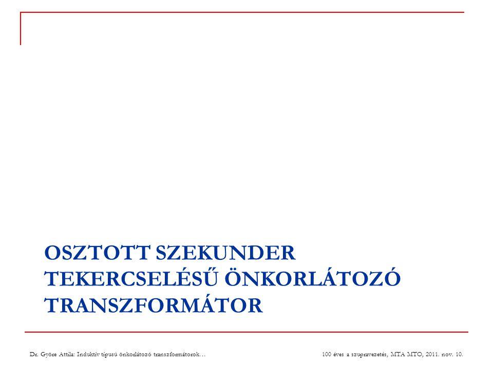 OSZTOTT SZEKUNDER TEKERCSELÉSŰ ÖNKORLÁTOZÓ TRANSZFORMÁTOR 100 éves a szupravezetés, MTA MTO, 2011.