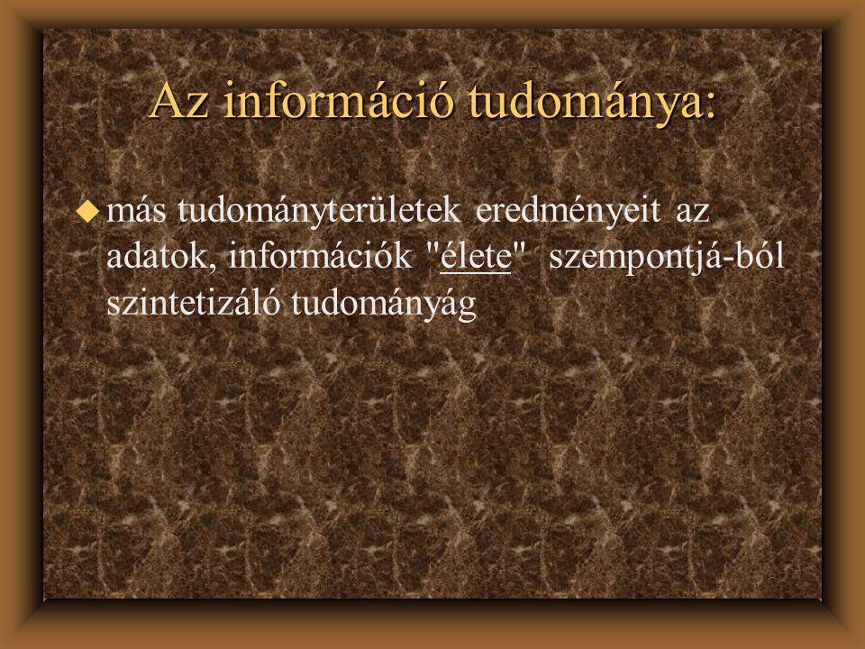 Az információ tudománya: u más tudományterületek eredményeit az adatok, információk élete szempontjá-ból szintetizáló tudományág