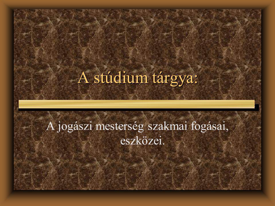 A stúdium tárgya: A jogászi mesterség szakmai fogásai, eszközei.