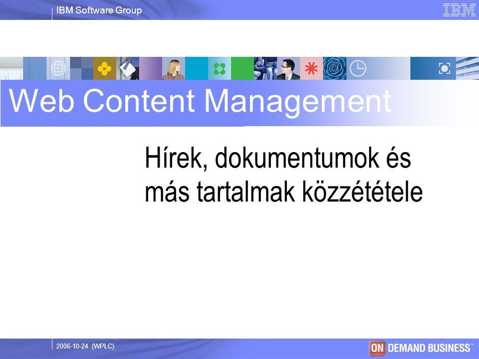 IBM Software Group © 2003 IBM Corporation 2006-10-24 (WPLC) Hírek, dokumentumok és más tartalmak közzététele Web Content Management