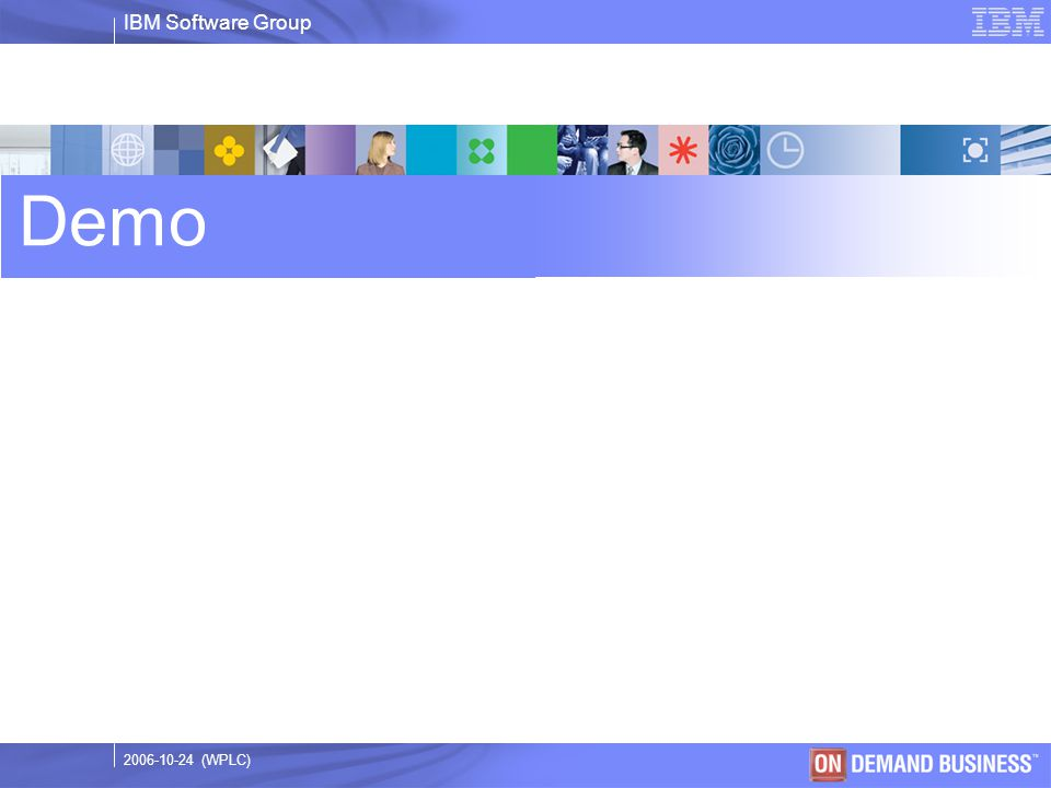 IBM Software Group © 2003 IBM Corporation 2006-10-24 (WPLC) Demo