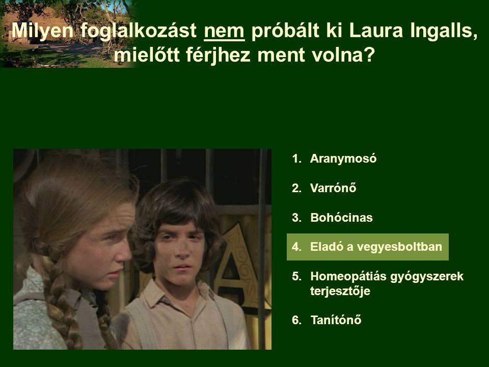 Milyen foglalkozást nem próbált ki Laura Ingalls, mielőtt férjhez ment volna? 1.Aranymosó 2.Varrónő 3.Bohócinas 4.Eladó a vegyesboltban 5.Homeopátiás
