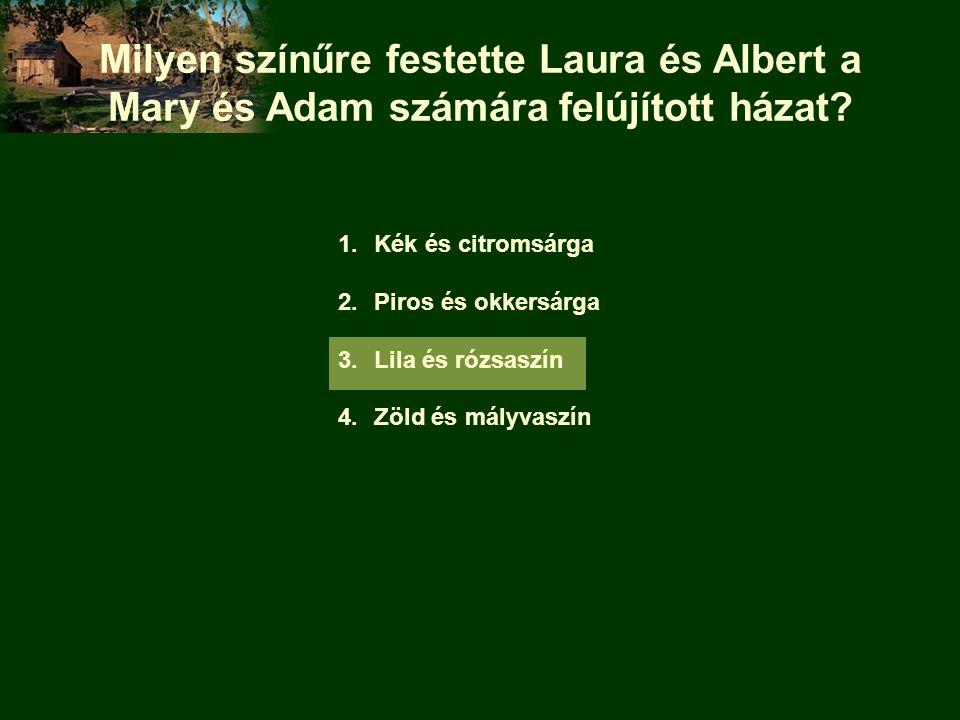 Milyen színűre festette Laura és Albert a Mary és Adam számára felújított házat? 1.Kék és citromsárga 2.Piros és okkersárga 3.Lila és rózsaszín 4.Zöld