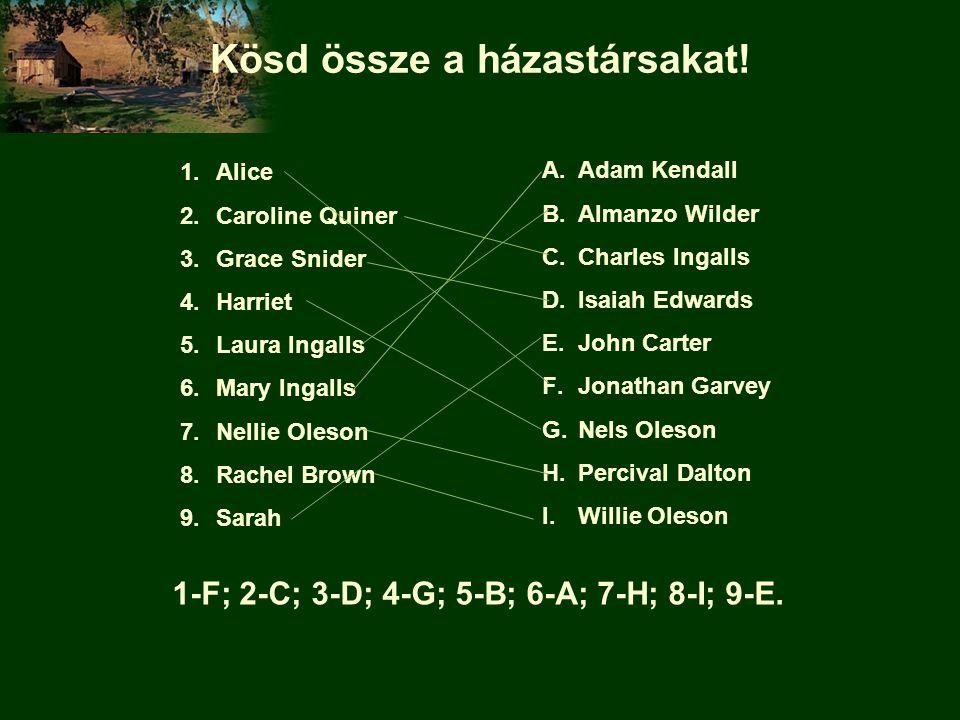 Kösd össze a házastársakat! 1.Alice 2.Caroline Quiner 3.Grace Snider 4.Harriet 5.Laura Ingalls 6.Mary Ingalls 7.Nellie Oleson 8.Rachel Brown 9.Sarah A