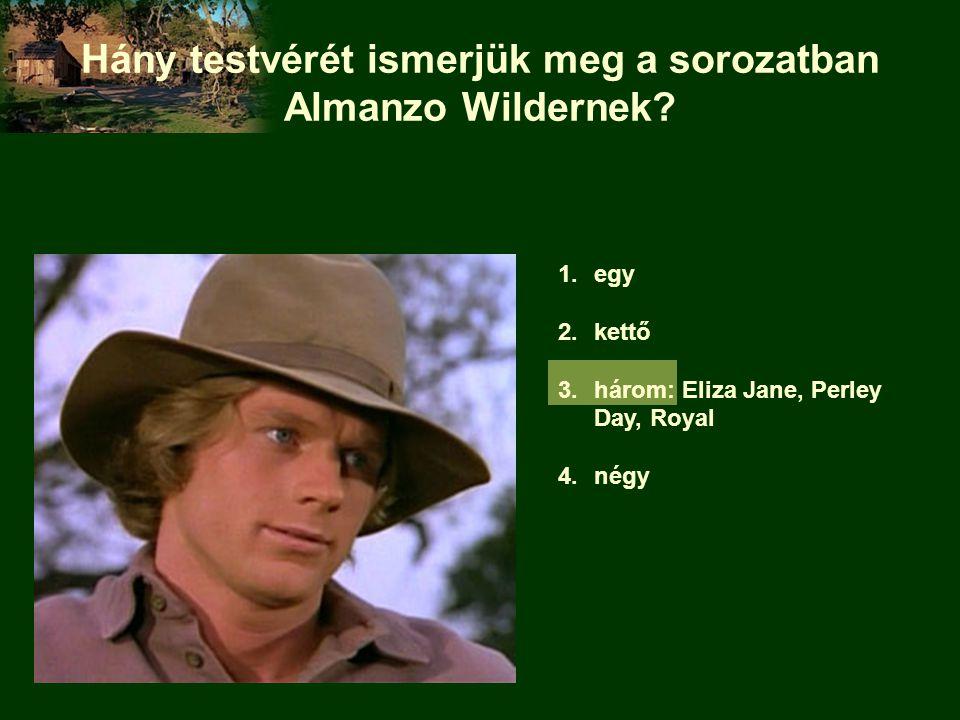 1.egy 2.kettő 3.három: Eliza Jane, Perley Day, Royal 4.négy Hány testvérét ismerjük meg a sorozatban Almanzo Wildernek