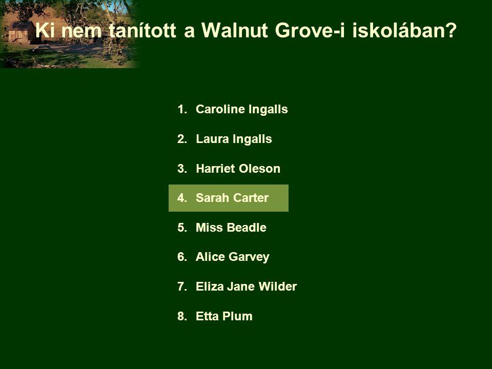 Ki nem tanított a Walnut Grove-i iskolában? 1.Caroline Ingalls 2.Laura Ingalls 3.Harriet Oleson 4.Sarah Carter 5.Miss Beadle 6.Alice Garvey 7.Eliza Ja