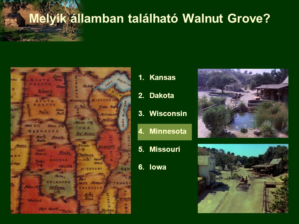 Melyik államban található Walnut Grove 1.Kansas 2.Dakota 3.Wisconsin 4.Minnesota 5.Missouri 6.Iowa