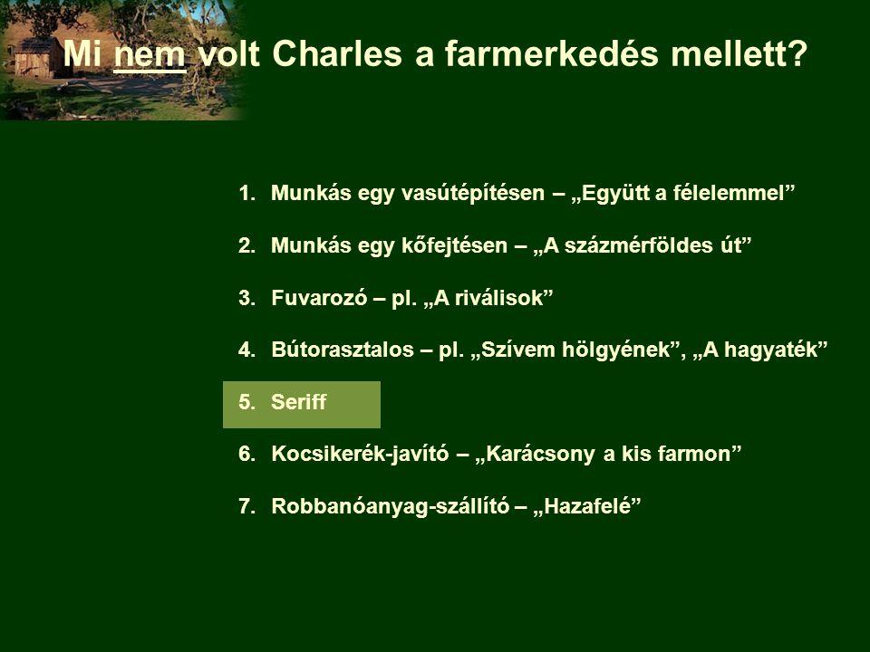 Mi nem volt Charles a farmerkedés mellett.
