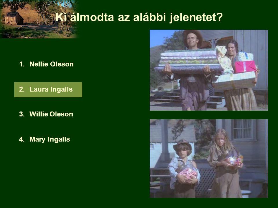 Ki álmodta az alábbi jelenetet 1.Nellie Oleson 2.Laura Ingalls 3.Willie Oleson 4.Mary Ingalls