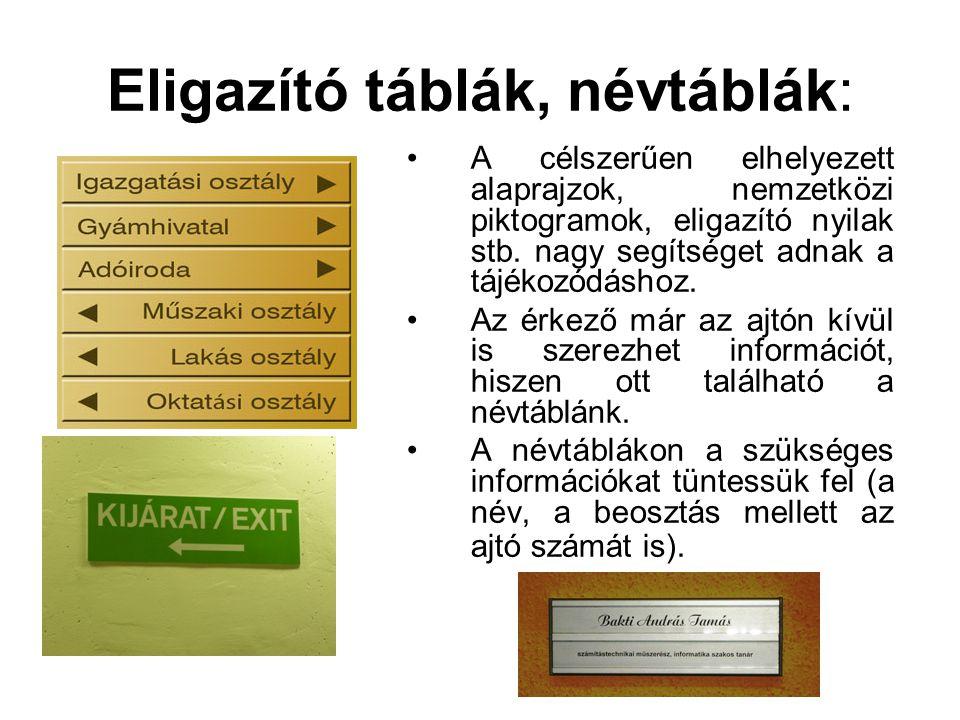 Eligazító táblák, névtáblák: •A célszerűen elhelyezett alaprajzok, nemzetközi piktogramok, eligazító nyilak stb. nagy segítséget adnak a tájékozódásho