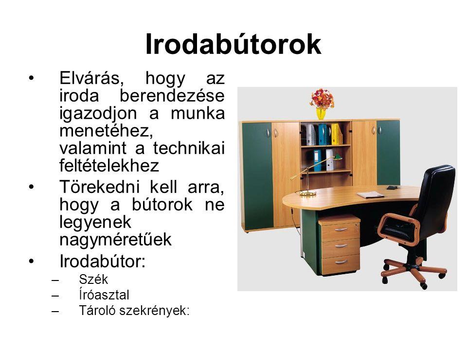 Irodabútorok •Elvárás, hogy az iroda berendezése igazodjon a munka menetéhez, valamint a technikai feltételekhez •Törekedni kell arra, hogy a bútorok