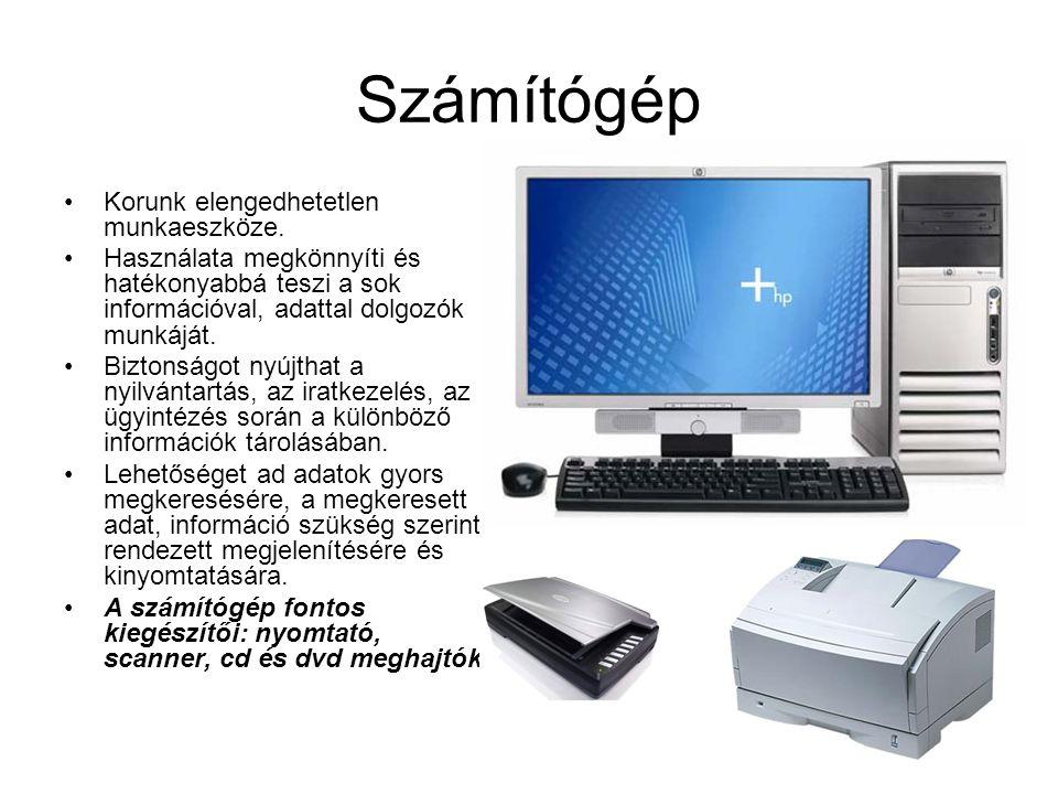 Számítógép •Korunk elengedhetetlen munkaeszköze. •Használata megkönnyíti és hatékonyabbá teszi a sok információval, adattal dolgozók munkáját. •Bizton