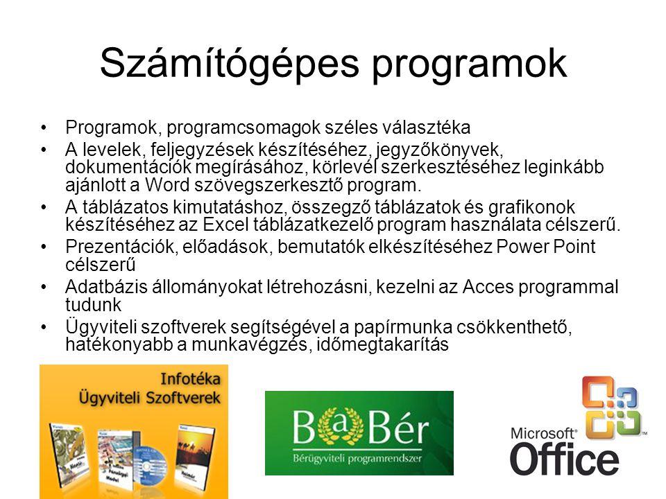 Számítógépes programok •Programok, programcsomagok széles választéka •A levelek, feljegyzések készítéséhez, jegyzőkönyvek, dokumentációk megírásához,