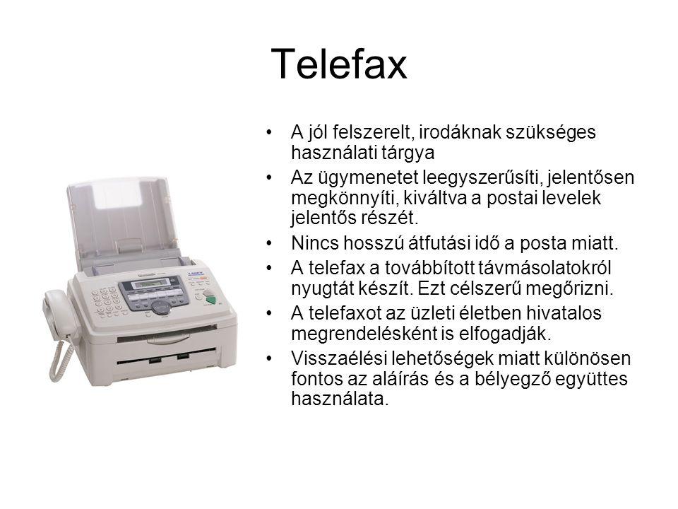 Telefax •A jól felszerelt, irodáknak szükséges használati tárgya •Az ügymenetet leegyszerűsíti, jelentősen megkönnyíti, kiváltva a postai levelek jele