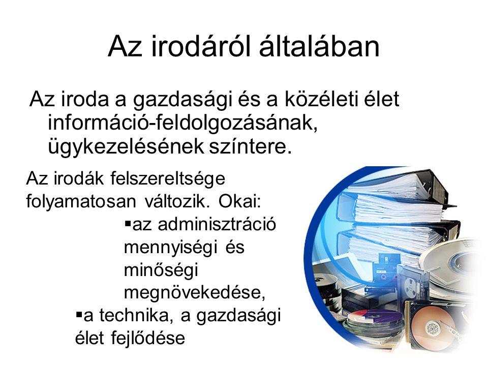 A mai iroda jellemzői •jól megválasztott, praktikus berendezések, •modernizáció, •a dolgozók egészségi állapotának szem előtt tartása a •az irodatechnikai, telekommunikációs eszközök használata, •célszerű irodaszervezés •a szövegszerkesztők, táblázatkezelők, adatbázis-kezelők, egyéb ügyviteli szoftverek használata •telekommunikációs eszközök (telefon, a fax stb.) •a papíralapú adattovábbítás mellett az elektronikus adattovábbítás (interneten keresztül) is elterjedt