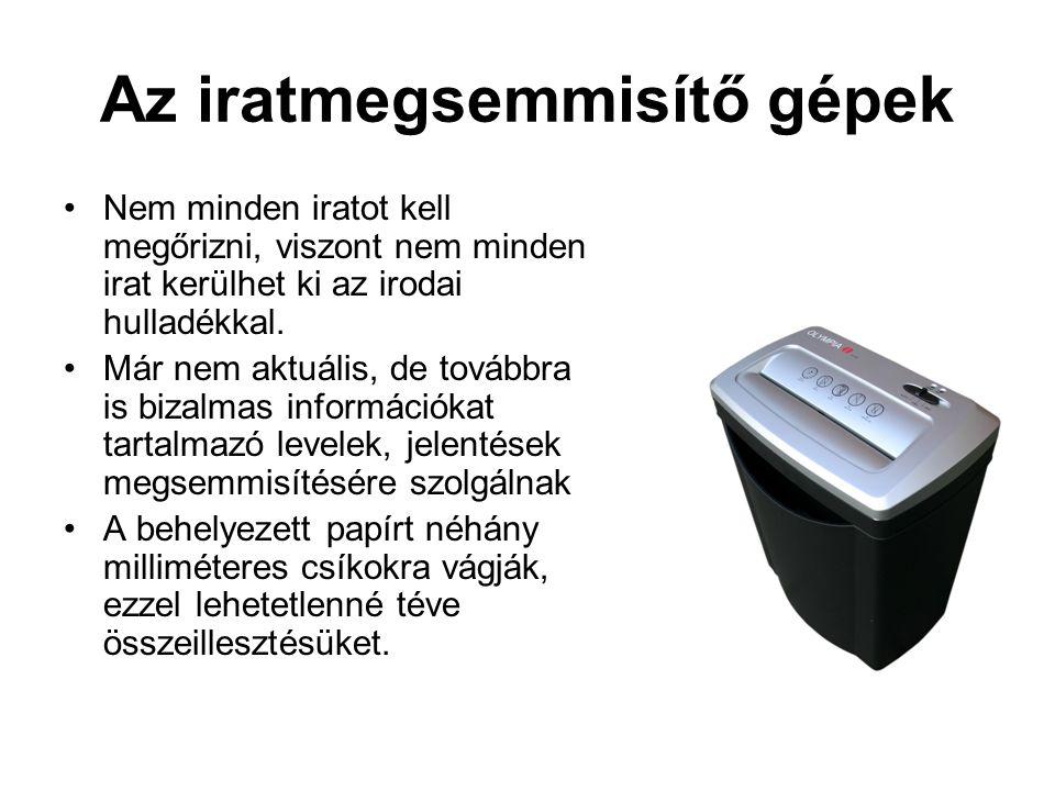 Az iratmegsemmisítő gépek •Nem minden iratot kell megőrizni, viszont nem minden irat kerülhet ki az irodai hulladékkal. •Már nem aktuális, de továbbra