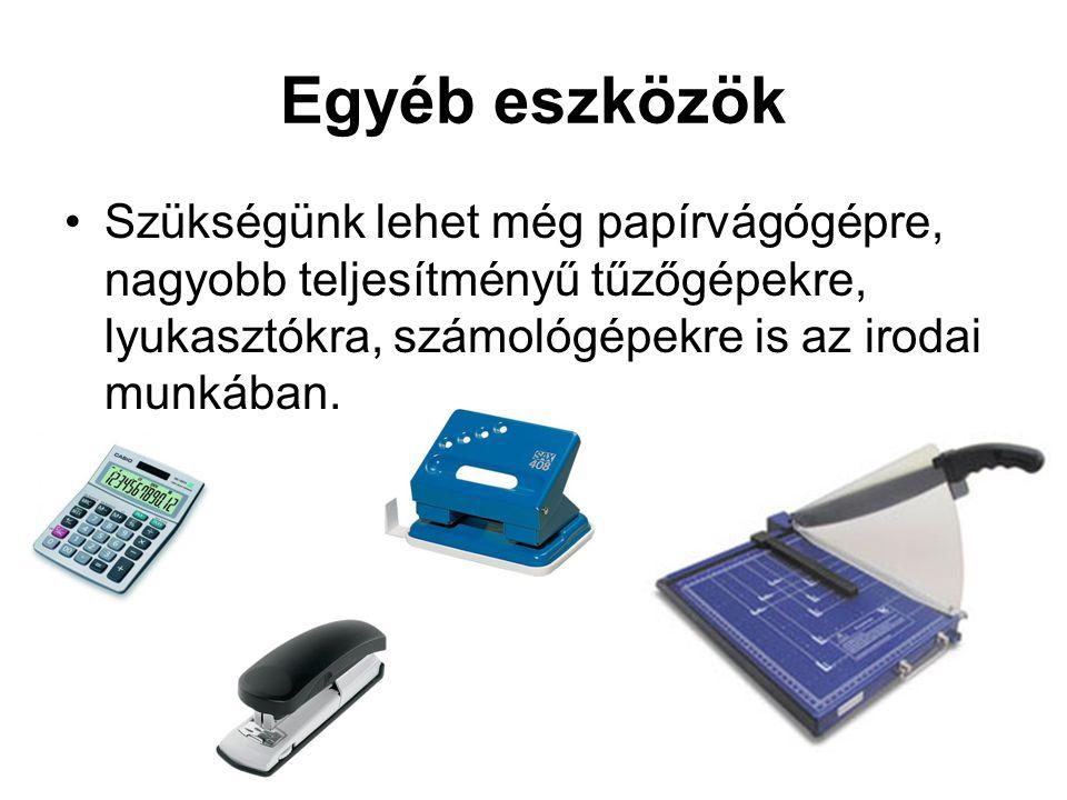 Egyéb eszközök •Szükségünk lehet még papírvágógépre, nagyobb teljesítményű tűzőgépekre, lyukasztókra, számológépekre is az irodai munkában.
