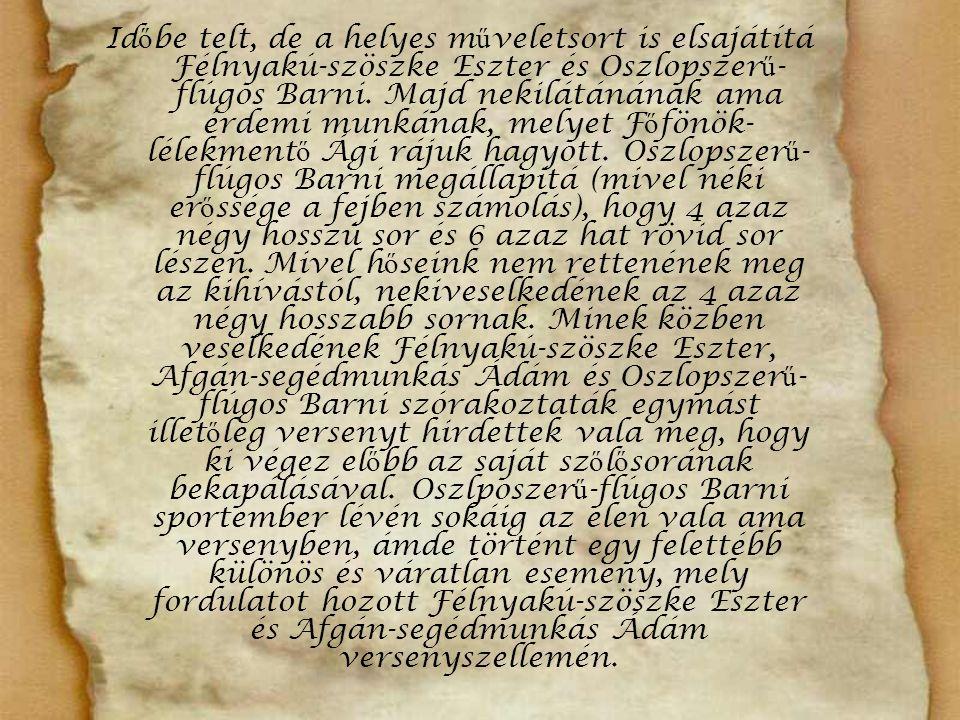 Id ő be telt, de a helyes m ű veletsort is elsajátítá Félnyakú-szöszke Eszter és Oszlopszer ű - flúgos Barni.