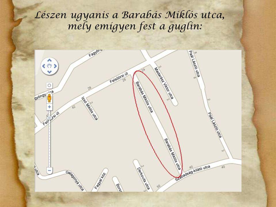Lészen ugyanis a Barabás Miklós utca, mely emígyen fest a guglin: