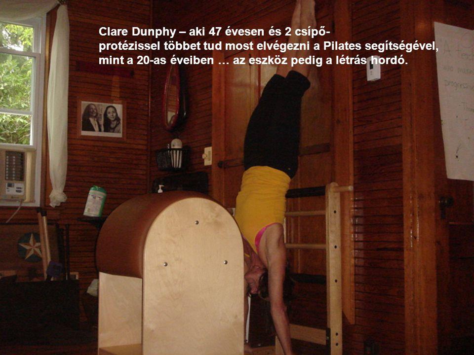 Clare Dunphy – aki 47 évesen és 2 csípő- protézissel többet tud most elvégezni a Pilates segítségével, mint a 20-as éveiben … az eszköz pedig a létrás hordó.
