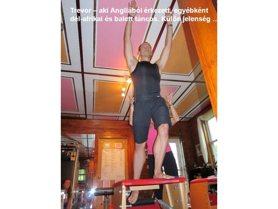 Trevor – aki Angliából érkezett, egyébként dél-afrikai és balett táncos. Külön jelenség …