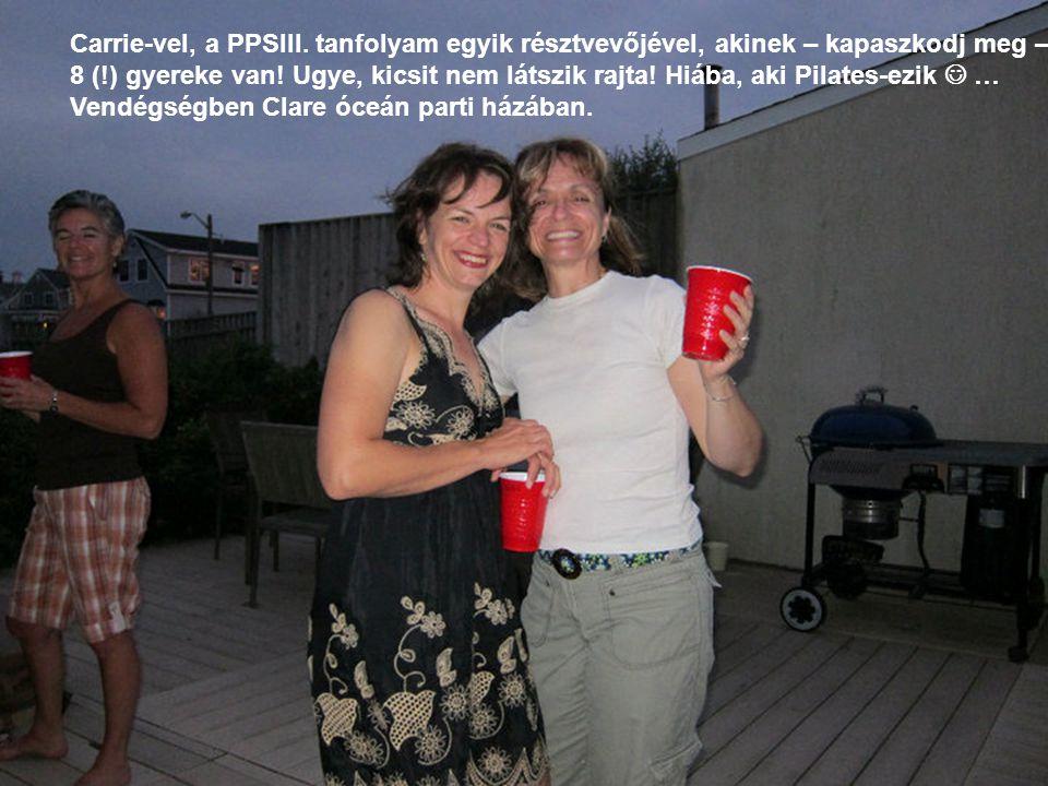 Carrie-vel, a PPSIII.tanfolyam egyik résztvevőjével, akinek – kapaszkodj meg – 8 (!) gyereke van.
