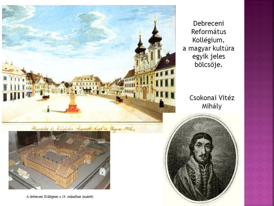 Debreceni Református Kollégium, a magyar kultúra egyik jeles bölcsője. Csokonai Vitéz Mihály