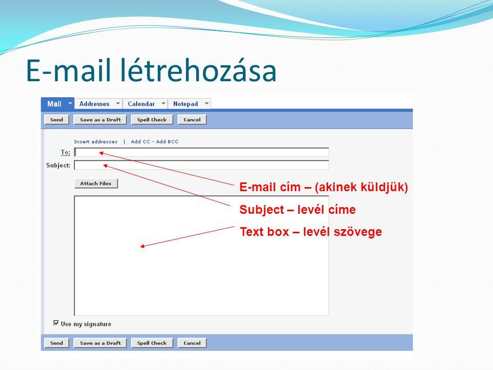E-mail létrehozása E-mail cím – (akinek küldjük) Subject – levél címe Text box – levél szövege