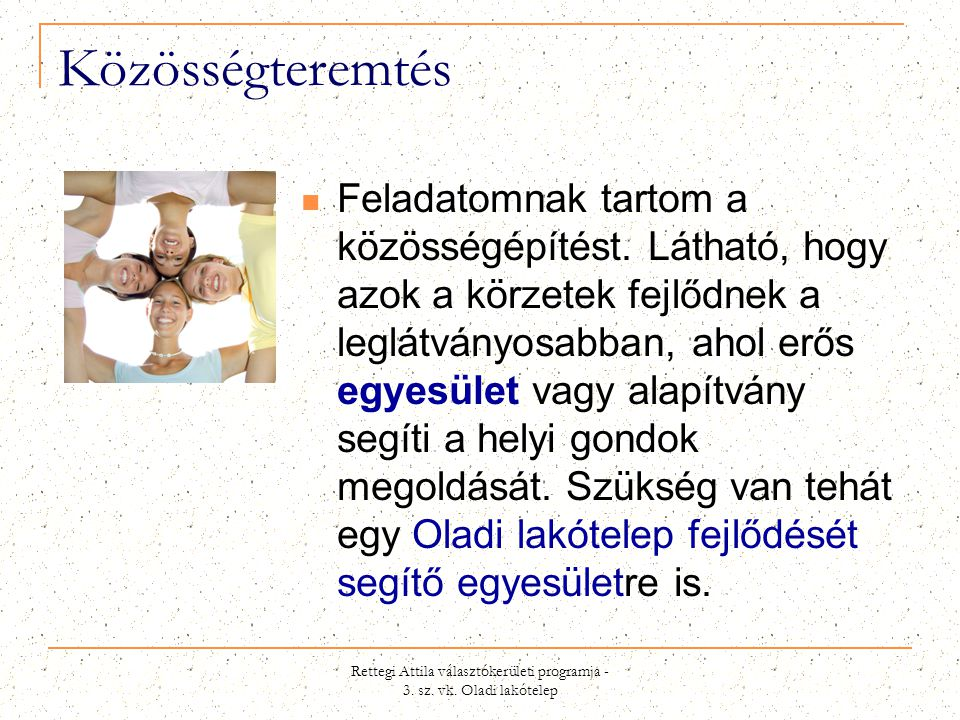 Rettegi Attila választókerületi programja - 3. sz. vk. Oladi lakótelep Közösségteremtés  Feladatomnak tartom a közösségépítést. Látható, hogy azok a