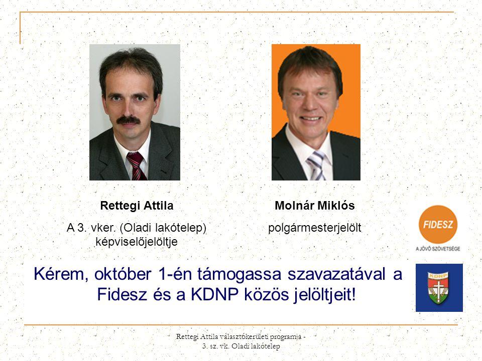 Rettegi Attila választókerületi programja - 3. sz. vk. Oladi lakótelep Kérem, október 1-én támogassa szavazatával a Fidesz és a KDNP közös jelöltjeit!