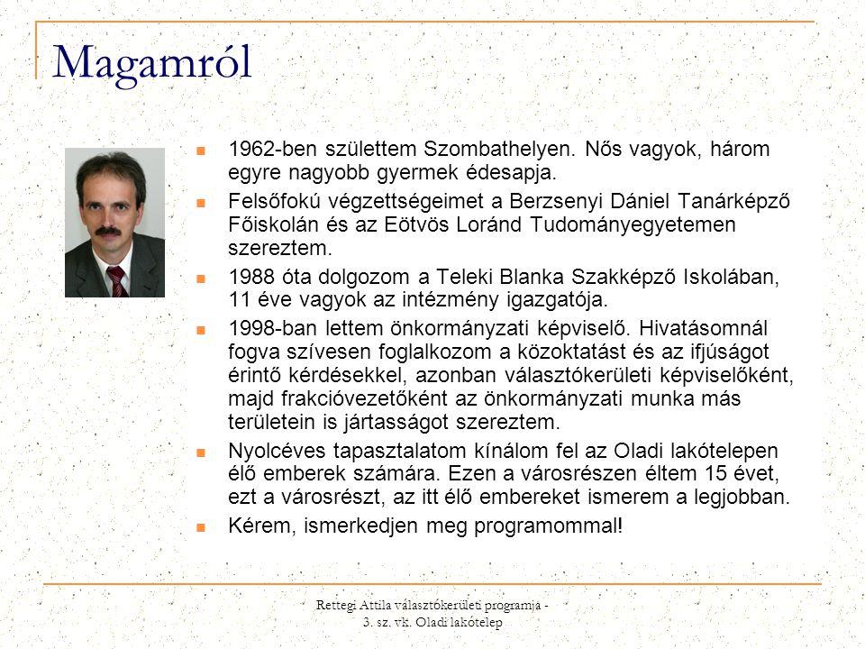 Rettegi Attila választókerületi programja - 3. sz. vk. Oladi lakótelep Magamról  1962-ben születtem Szombathelyen. Nős vagyok, három egyre nagyobb gy