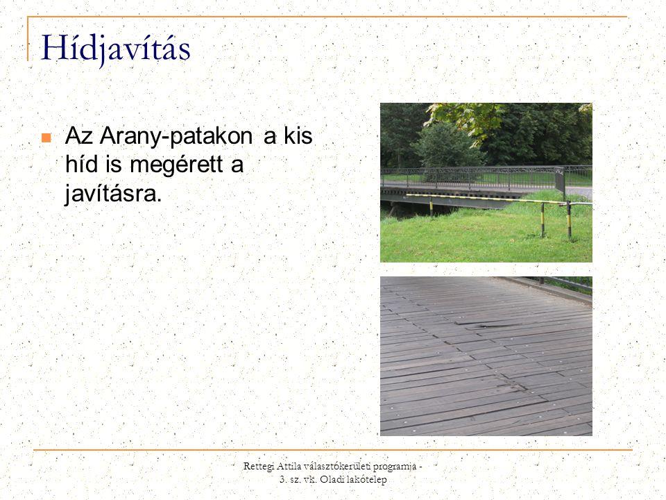 Rettegi Attila választókerületi programja - 3. sz. vk. Oladi lakótelep Hídjavítás  Az Arany-patakon a kis híd is megérett a javításra.
