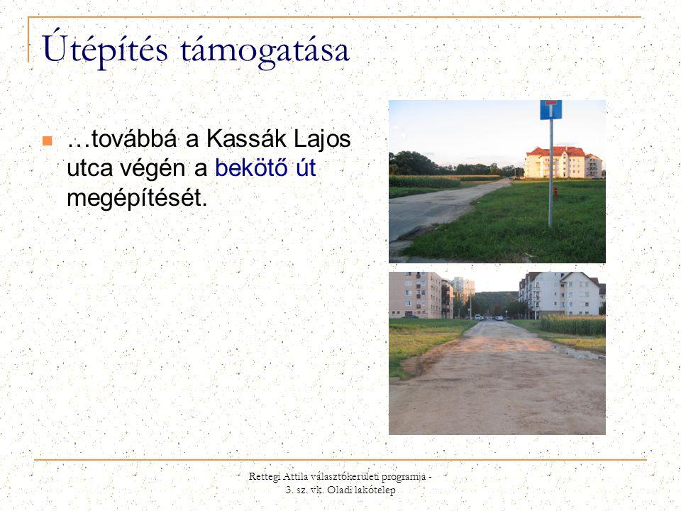 Rettegi Attila választókerületi programja - 3. sz. vk. Oladi lakótelep Útépítés támogatása  …továbbá a Kassák Lajos utca végén a bekötő út megépítésé