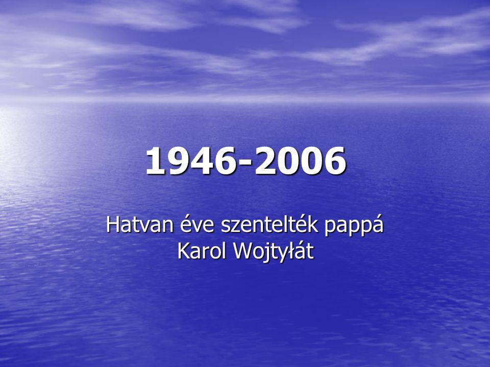 1946-2006 Hatvan éve szentelték pappá Karol Wojtyłát