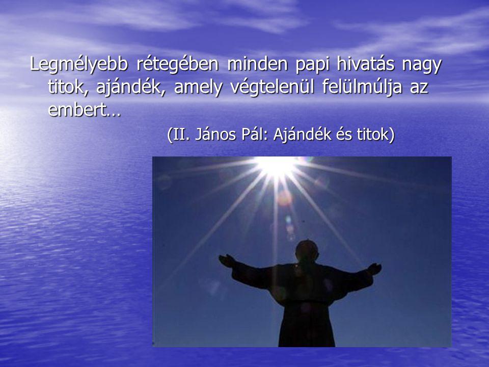 """Ezért, amikor különféle körülmények között – például papi jubileumok alkalmával – a papságról beszélünk, és tanúságot teszünk róla, nagy alázattal kell eljárnunk, annak tudatában, hogy Isten """"szent hívással meghívott minket, nem tetteink alapján, hanem saját elhatározásából és kegyelméből (2Tim 1,9)."""