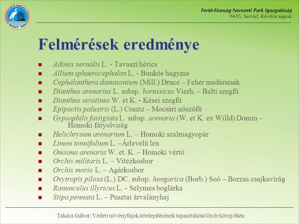 Felmérések eredménye  Adonis vernalis L. - Tavaszi hérics  Allium sphaerocephalon L. - Bunkós hagyma  Cephalanthera damasonium (Mill.) Druce – Fehé