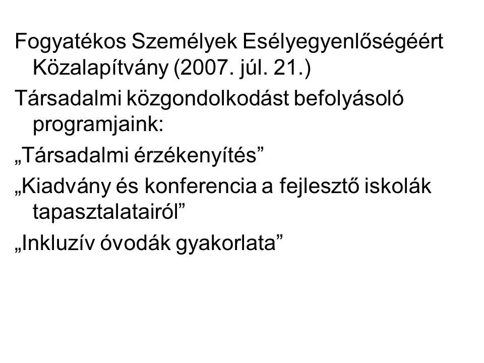 """Fogyatékos Személyek Esélyegyenlőségéért Közalapítvány (2007. júl. 21.) Társadalmi közgondolkodást befolyásoló programjaink: """"Társadalmi érzékenyítés"""""""