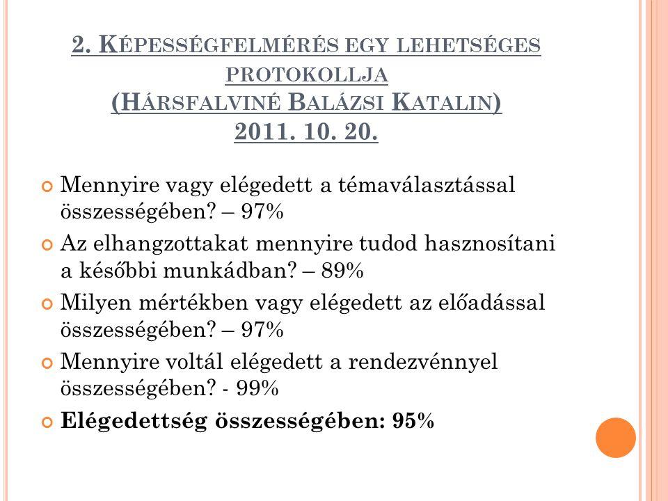 2. K ÉPESSÉGFELMÉRÉS EGY LEHETSÉGES PROTOKOLLJA (H ÁRSFALVINÉ B ALÁZSI K ATALIN ) 2011. 10. 20. Mennyire vagy elégedett a témaválasztással összességéb