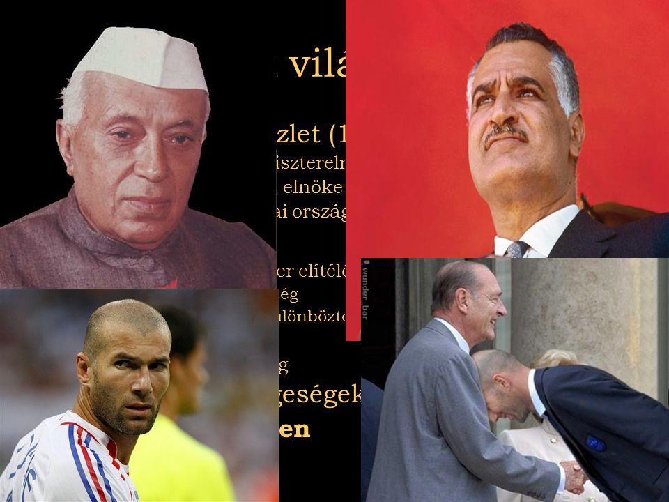 2007.08.03Az el nem kötelezettek A harmadik világ kialakulása •Bandungi értekezlet (1955) •Nehru India miniszterelnöke •Nasser Egyiptom elnöke •23 ázs