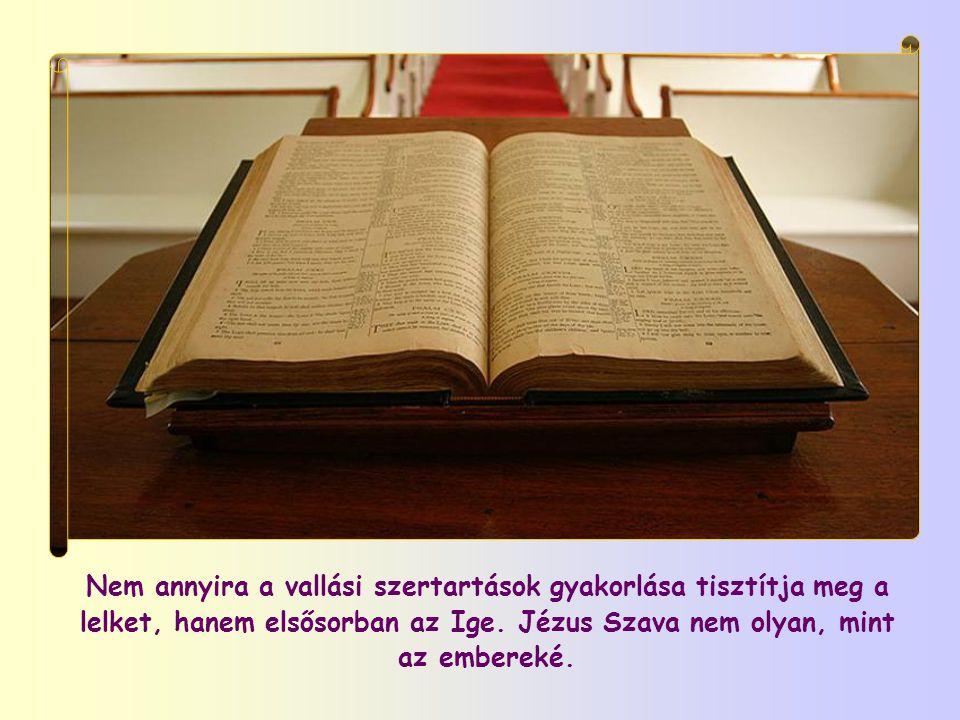 Nem annyira a vallási szertartások gyakorlása tisztítja meg a lelket, hanem elsősorban az Ige.