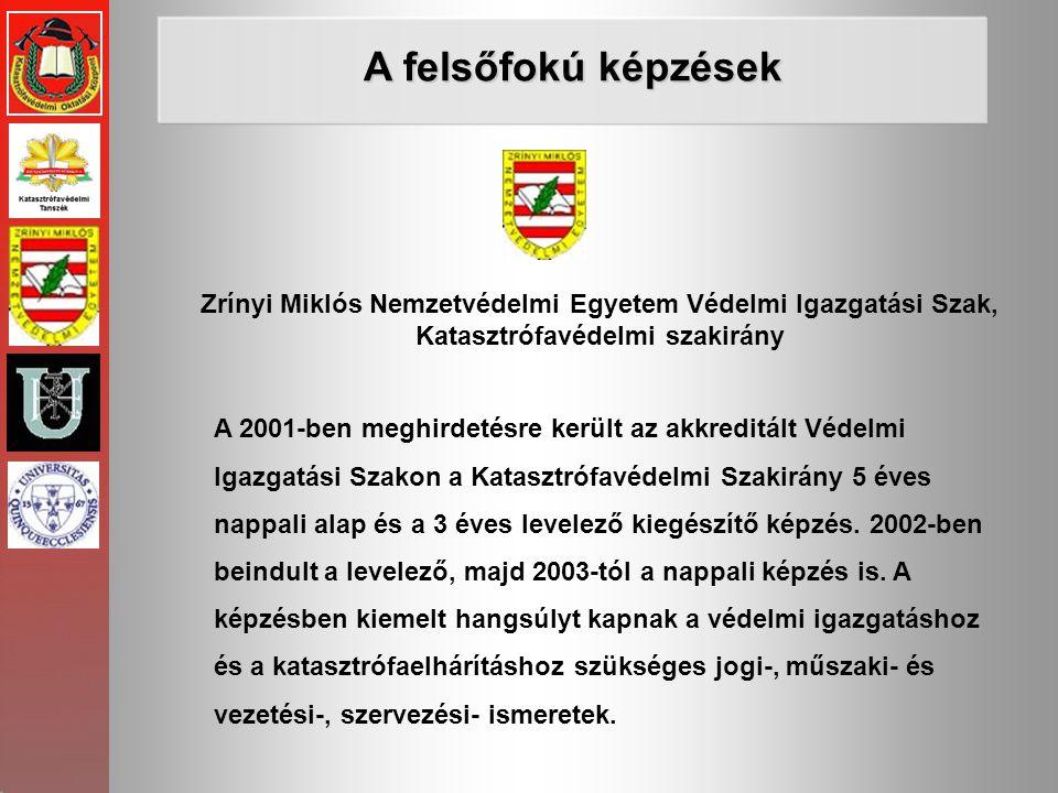 Zrínyi Miklós Nemzetvédelmi Egyetem Védelmi Igazgatási Szak, Katasztrófavédelmi szakirány A felsőfokú képzések A 2001-ben meghirdetésre került az akkr