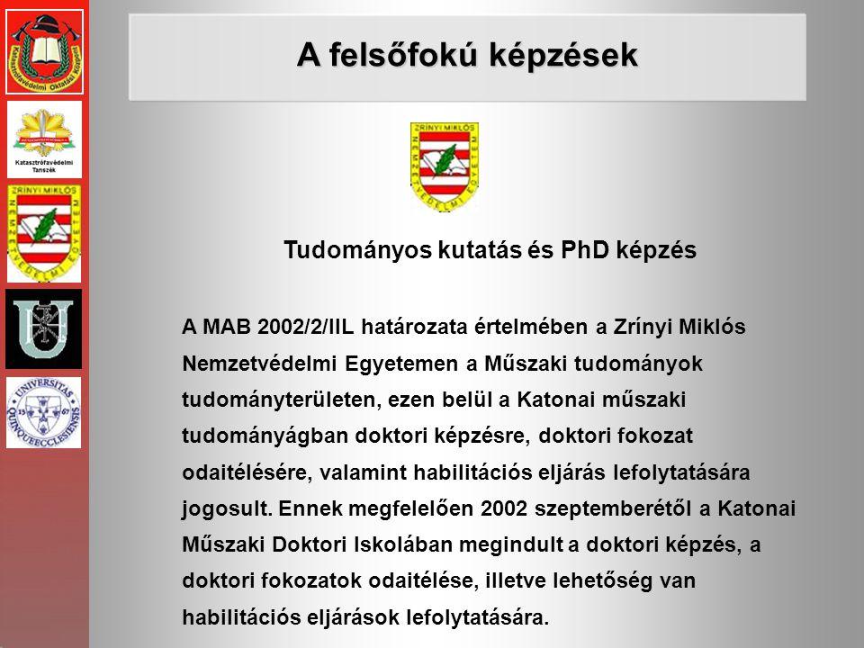 Tudományos kutatás és PhD képzés A felsőfokú képzések A MAB 2002/2/IIL határozata értelmében a Zrínyi Miklós Nemzetvédelmi Egyetemen a Műszaki tudomán
