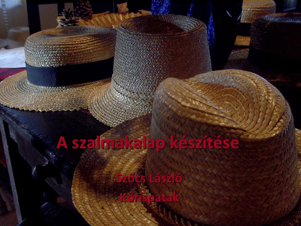 A szalmakalap készítése Szőcs László Kőrispatak