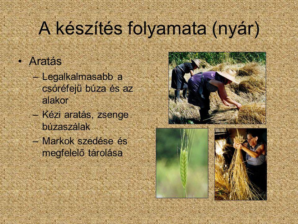 A készítés folyamata (nyár) •Aratás –Legalkalmasabb a csóréfejű búza és az alakor –Kézi aratás, zsenge búzaszálak –Markok szedése és megfelelő tárolás